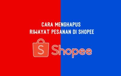 Cara Menghapus Riwayat Pesanan di Shopee