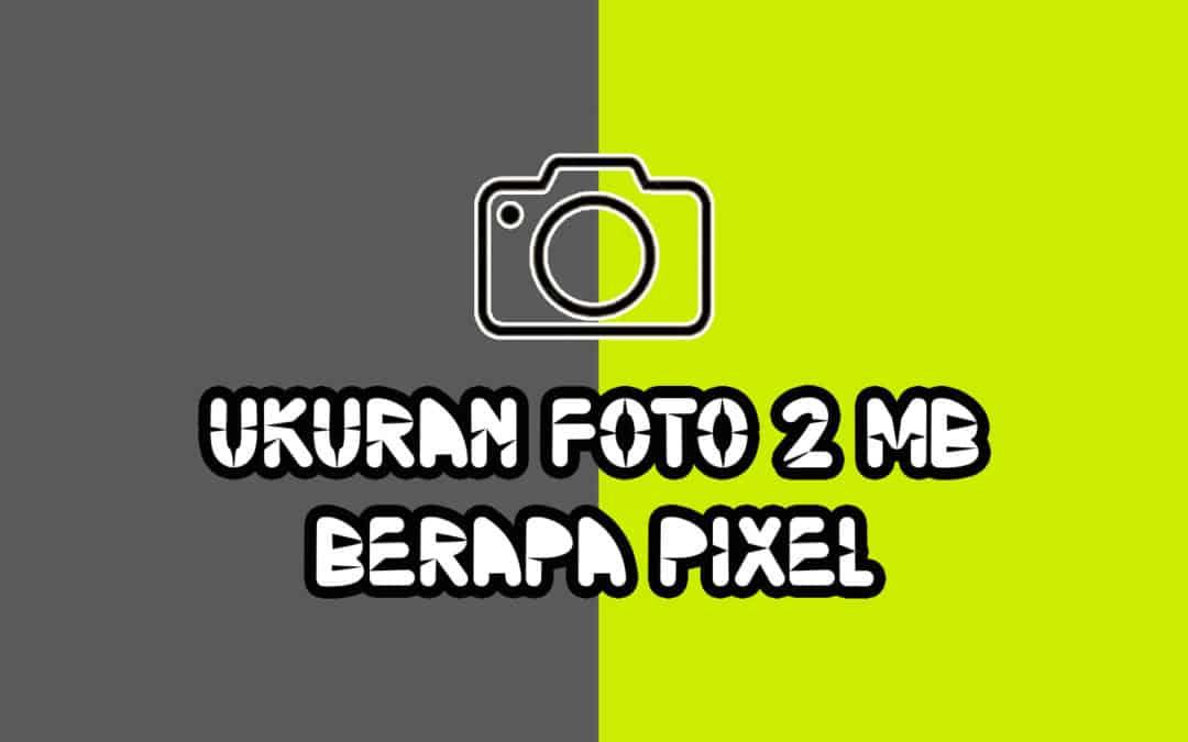 Ukuran Foto 2 MB Berapa Pixel