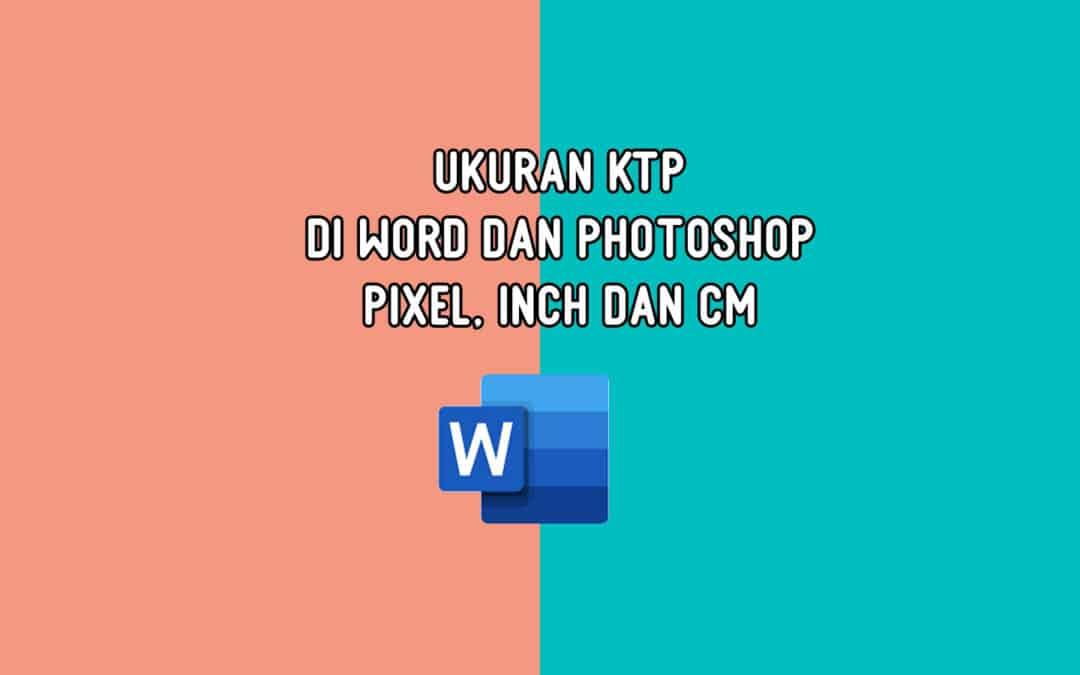 Ukuran KTP di Word dan Photoshop (Pixel, Inch dan cm)