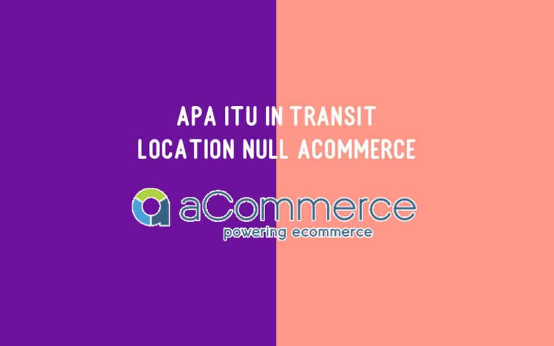 Apa itu In Transit Location Null aCommerce