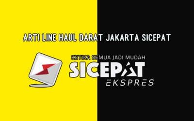 Arti Line Haul Darat Jakarta SiCepat