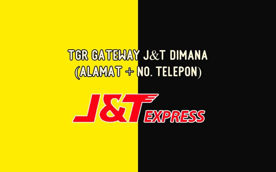 TGR Gateway J&T Dimana (Alamat + No. Telepon)