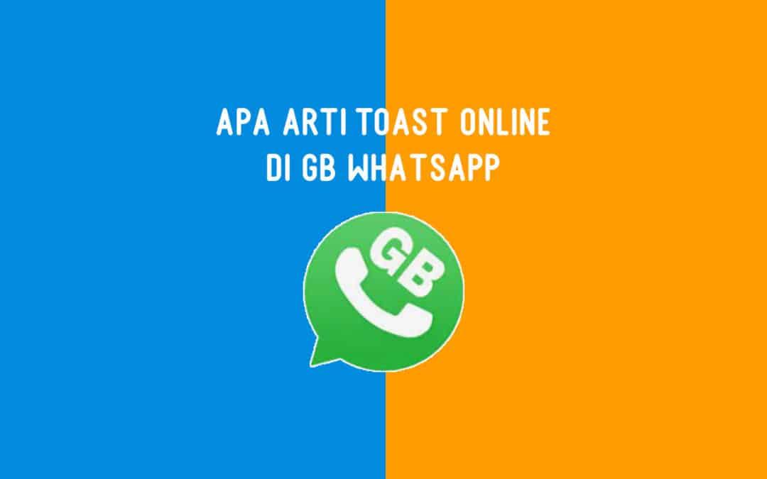 Apa Arti Toast Online di GB Whatsapp