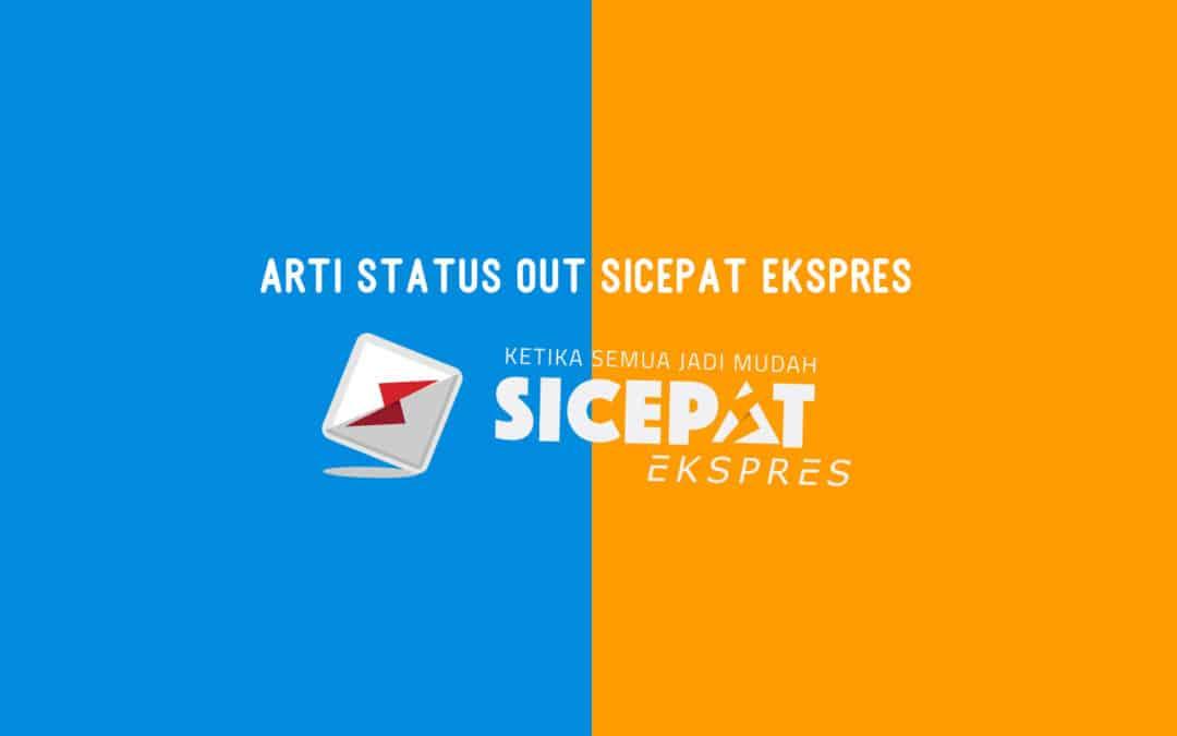 Arti Status Out Sicepat Ekspres